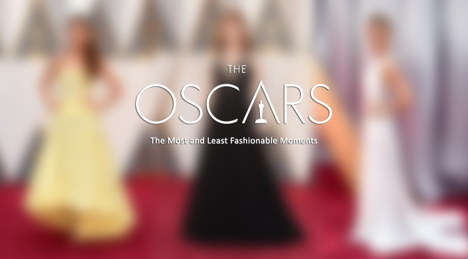 The Most and Least Fashionable Moments of the 2016 Oscars!
